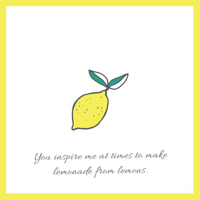 you-inspire-me-to-make-lemonade-from-lemons